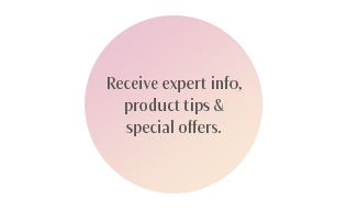Receive expert information, product tips and special offers.